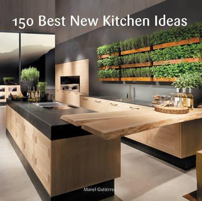 150 Best New Kitchen Ideas Manel Gutierrez Book In Stock Buy