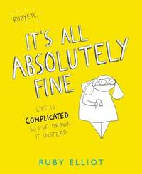 It's All Absolutely Fine by Ruby Elliot