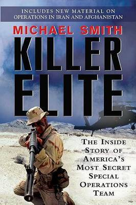 Killer Elite: The Inside Story of America's Most Secret Special Operations Team by Dr Michael Smith