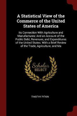 A Statistical View of the Commerce of the United States of America by Timothy Pitkin