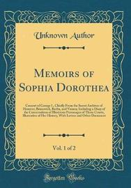 Memoirs of Sophia Dorothea, Vol. 1 of 2 by Unknown Author image