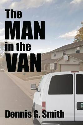 The Man in the Van by Dennis G Smith