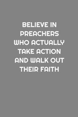 Believe in Preachers Who Actually Take Action and Walk Out Their Faith by Spiritual Design Journals