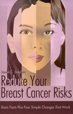 Reduce Your Breast Cancer Risks: Basic Facts Plus Four Simple Changes That Work by Joyce C. Smolkin image
