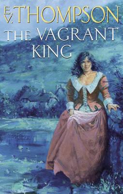 The Vagrant King by E.V. Thompson