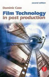 Film Technology in Post Production by Dominic Case