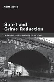 Sport and Crime Reduction by Geoff Nichols