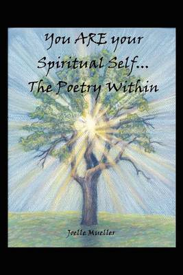 You are Your Spiritual Self...the Poetry within by Joelle Mueller