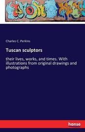 Tuscan Sculptors by Charles C Perkins