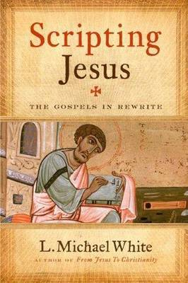 Scripting Jesus: The Gospels in Rewrite by L.Michael White image
