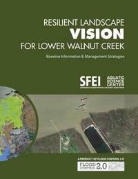 Resilient Landscape Vision for Lower Walnut Creek by Scott Dusterhoff