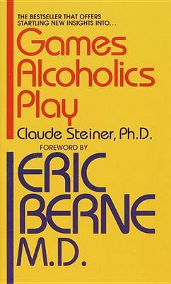 Games Alcoholics Play by Claude Steiner image