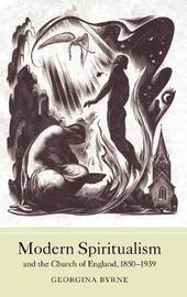 Modern Spiritualism and the Church of England, 1850-1939 by Georgina A. Byrne