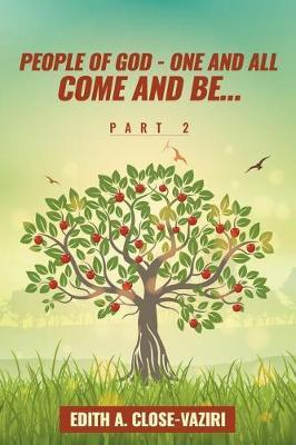 People of God - One and All Come and Be ... Part 2 by Edith Close-Vaziri