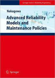 Advanced Reliability Models and Maintenance Policies by Toshio Nakagawa