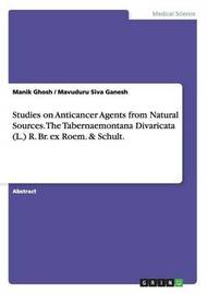 Studies on Anticancer Agents from Natural Sources. the Tabernaemontana Divaricata (L.) R. Br. Ex Roem. & Schult. by Manik Ghosh