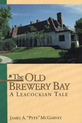 The Old Brewery Bay by James A. 'Pete' McGarvey