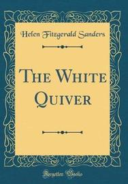 The White Quiver (Classic Reprint) by Helen Fitzgerald Sanders image