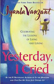 """""""Yesterday, I Cried: Celebrating the Lessons of Living and Loving """" by Iyanla Vanzant image"""