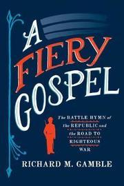 A Fiery Gospel by Richard M Gamble