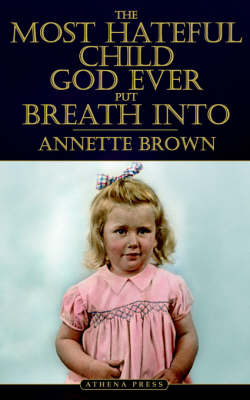 The Most Hateful Child God Ever Put Breath Into by Annette Brown image