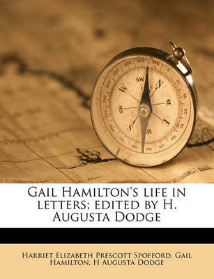 Gail Hamilton's Life in Letters; Edited by H. Augusta Dodge Volume 1 by Gail Hamilton image