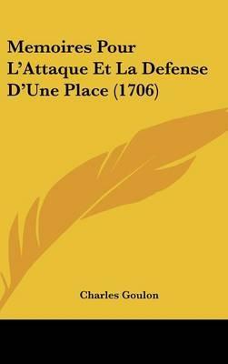 Memoires Pour L'Attaque Et La Defense D'Une Place (1706) by Charles Goulon image