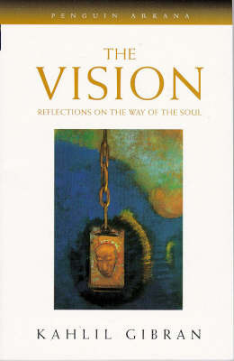 The Vision: Reflections on the Way of the Soul by Kahlil Gibran