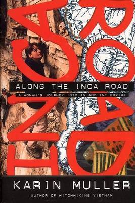 Along the Inca Road: A Woman's Journey into an Ancient Empire by Karin Muller