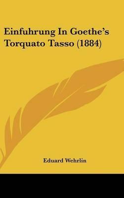 Einfuhrung in Goethe's Torquato Tasso (1884) by Eduard Wehrlin