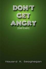 Don't Get Angry: (Get Even) by Howard X. Geoghegan image