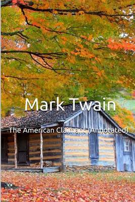 The American Claimant (Annotated): Masterpiece Collection: The American Claimant, Mark Twain Famous Quotes, Book List, and Biography by Mark Twain )