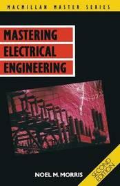 Mastering Electrical Engineering by Noel M. Morris
