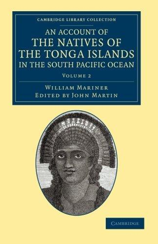 An Account of the Natives of the Tonga Islands, in the South Pacific Ocean: With an Original Grammar and Vocabulary of Their Language by William Mariner