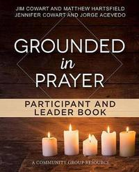 Grounded in Prayer Participant and Leader Book by Jim Cowart