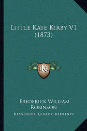 Little Kate Kirby V1 (1873) by Frederick William Robinson
