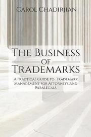 The Business of Trademarks by Carol Chadirjian