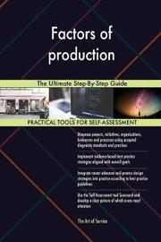 Factors of Production the Ultimate Step-By-Step Guide by Gerardus Blokdyk