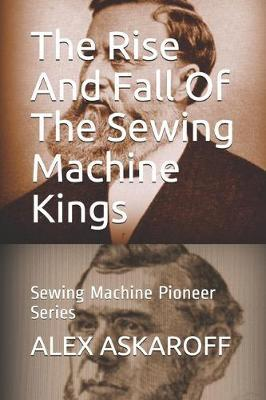 The Rise And Fall Of The Sewing Machine Kings by Alex Askaroff