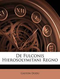 de Fulconis Hierosolymitani Regno by Gaston Dodu