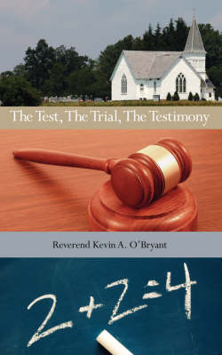 The Test, the Trial, the Testimony by Reverend Kevin a. O'Bryant