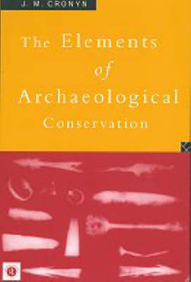 Elements of Archaeological Conservation by J M Cronyn