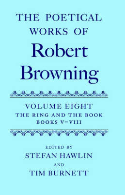 The Poetical Works of Robert Browning: Volume VIII. The Ring and the Book, Books V-VIII by Robert Browning