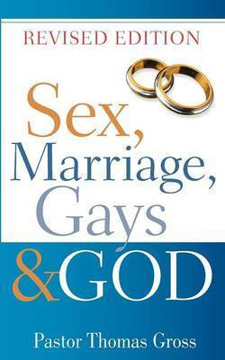 Sex, Marriage, Gays & God by Thomas Gross