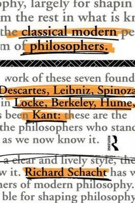 Classical Modern Philosophers by Richard Schacht