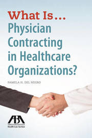 What is...Physician Contracting in Healthcare Organizations? by Pamela Del Negro