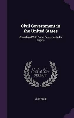 Civil Government in the United States by John Fiske image