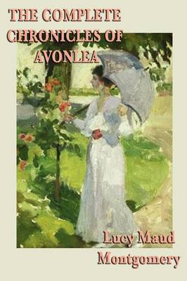 The Complete Chronicles of Avonlea by Lucy Maud Montgomery image