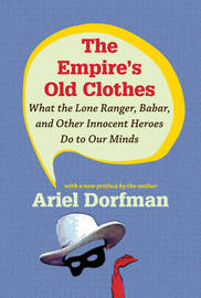 The Empire's Old Clothes by Ariel Dorfman image