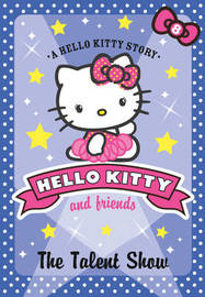 Hello Kitty and Friends (8) The Talent Show by Linda Chapman